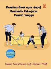Cover Membina Anak Agar Dapat Membantu Pekerjaan Rumah Tangga oleh Yayasan Kesejahteraan Anak Indonesia (YKAI)