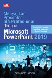 Cover Menyajikan Presentasi ala Profesional dengan Microsoft PowerPoint 2019 oleh Pandapotan Sianipar