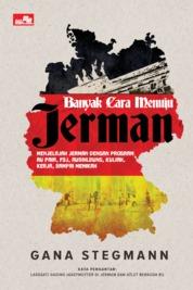 Cover Banyak Cara Menuju Jerman oleh Gana Stegmann