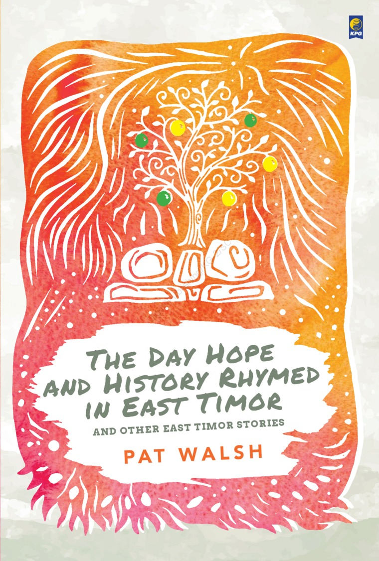 The Day Hope and History Rhymed in East Timor by Pat Walsh Digital Book