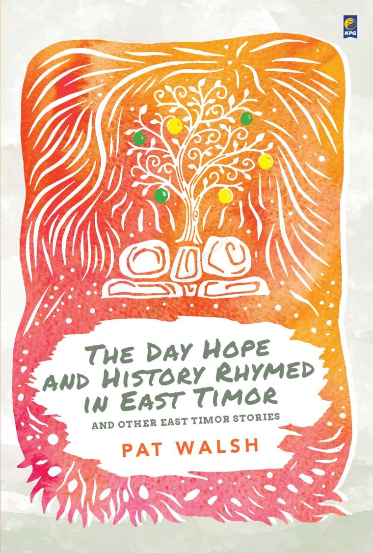 Buku Digital The Day Hope and History Rhymed in East Timor oleh Pat Walsh