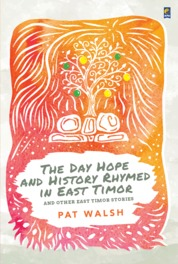 Cover The Day Hope and History Rhymed in East Timor oleh Pat Walsh