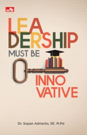 Cover Leadership Must Be Innovative oleh Dr. Sopan Adrianto, SE, M.Pd.