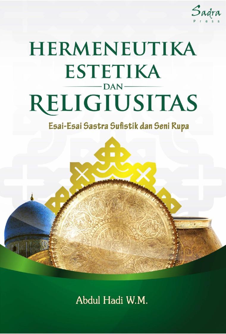 Buku Digital Hermeneutika, Estetika, Religiusitas: Esai-esai Sastra Sufistik dan Seni Rupa oleh Abdul Hadi W.M.