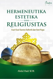 Cover Hermeneutika, Estetika, Religiusitas: Esai-esai Sastra Sufistik dan Seni Rupa oleh Abdul Hadi W.M.