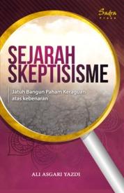 Cover Sejarah Skeptisisme: Jatuh Bangun Paham Keraguan atas Kebenaran oleh Ali Asgari Yazdi