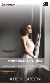 Harlequin Koleksi Istimewa: Pernikahan Tanpa Cinta (Ruthlessly Bedded, Forcibly Wedded) by Abby Green Cover