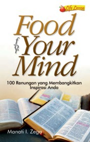 Food For Your Mind, 100 Renungan Yang Membangkitkan Inspirasi Anda by Manati I Zega Cover