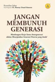 Jangan Membunuh Generasi, Membangun Kerja Sama Antargenerasi Dalam Menciptakan Generasi Penerus Yang Andal by Kornelius Sabat Cover