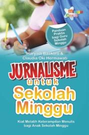 Cover Jurnalisme Untuk Sekolah Minggu, Kiat Melatih Ketrampilan Menulis Bagi Anak Sekolah Minggu oleh Haryadi Baskoro