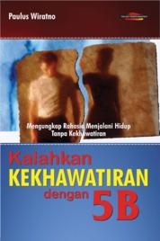 Cover Kalahkan Kekhawatiran Dengan 5B, Mengungkapkan Rahasia Menjalani Hidup Tanpa Kekhawatiran oleh Paulus Wiratno