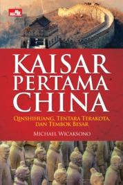 Cover Kaisar Pertama China - Qinshihuang, Tentara Terakota dan Tembok Besar oleh Michael Wicaksono