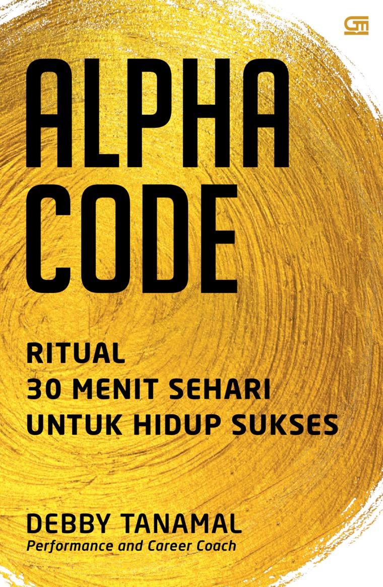Buku Digital Alpha Code: Ritual 30 Menit Sehari Untuk Hidup Sukses oleh Debby Tanamal