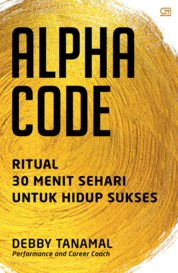 Cover Alpha Code: Ritual 30 Menit Sehari Untuk Hidup Sukses oleh Debby Tanamal
