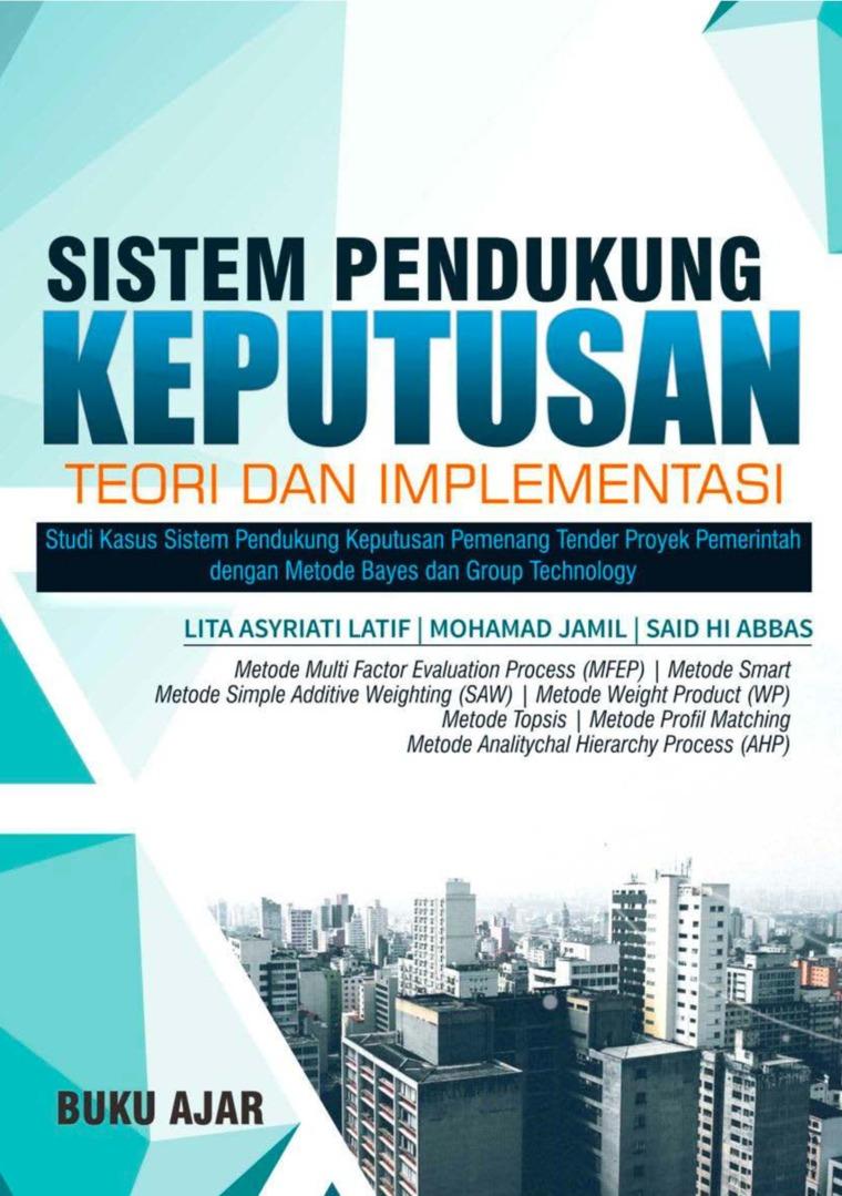 Buku Ajar: Sistem Pendukung Keputusan Teori dan Implementasi by Lita Asyriati Latif, Mohamad Jamil dan Said HI Abbas Digital Book