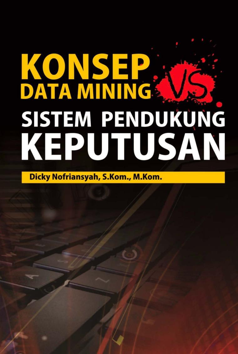 Buku Digital Konsep Data Mining Vs Sistem Pendukung Keputusan oleh Dicky Nofriansyah, S.Kom., M.Kom.