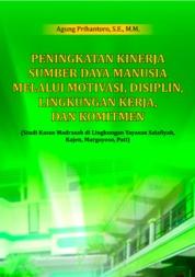 Cover Peningkatan Kinerja Sumber Daya Manusia Melalui Motivasi, Disiplin, Lingkungan Kerja, dan Komitmen oleh Agung Prihantoro, S.E., M.M.