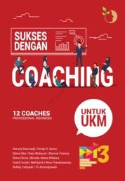 Cover Sukses dengan Coaching untuk UKM oleh Darwis Darmadji, Ferdy D.Savio, Maria Eko, Desi Wahyuni, Ronnie Francis, Rima Olivia, Wusda Hetsa Ribawa, Dianti Arudi, Nefrijanti, Rina Prasetyawaty, Robby Cahyadi, Tri Atmodjowati