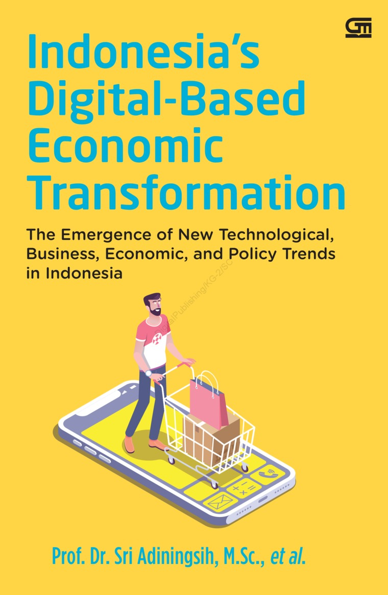 Buku Digital Indonesia's Digital-Based Economic Transformation: The Emergence of New Technological, Business, Economic, and Policy Trends in Indonesia oleh Prof. Dr. Sri Adiningsih, M.Sc., et al.
