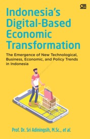 Cover Indonesia's Digital-Based Economic Transformation: The Emergence of New Technological, Business, Economic, and Policy Trends in Indonesia oleh Prof. Dr. Sri Adiningsih, M.Sc., et al.