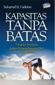 Cover Kapasitas Tanpa Batas: 7 Faktor Penentu Dalam Pengembangan Diri Dan Prestasi oleh Sukamal Bin Fadelan