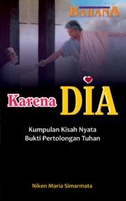 Cover Karena Dia, Kumpulan Kisah Nyata Bukti Pertolongan Tuhan oleh Niken Maria Simarmata