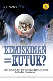 Cover Kemiskinan= Kutuk? Kepedulian Allah Dan Tanggung Jawab Gereja Terhadap Kemiskinan oleh Sukamto, Th.D