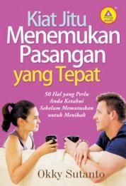 Cover Kiat Jitu Menemukan Pasangan Yang Tepat, 50 Hal Yang Perlu Anda Ketahui Sebelum Memutuskan Untuk Menikah oleh Okky Sutanto