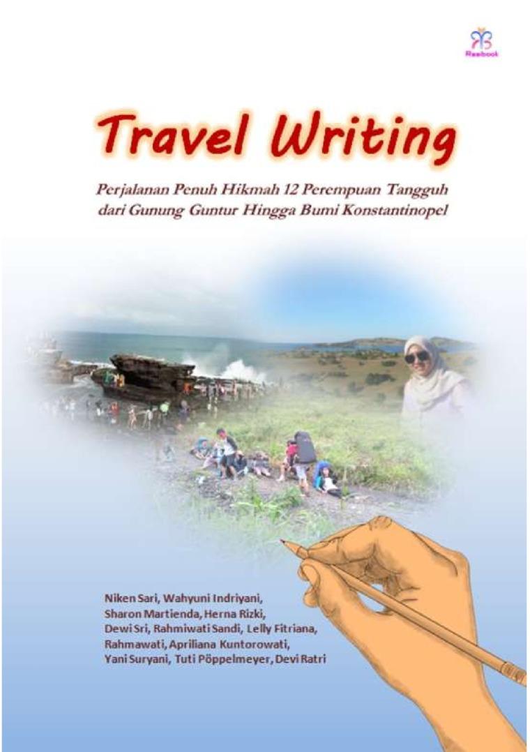 Travel Writing by Niken Sari, Wahyuni Indriyani, Sharon Martienda, Herna Rizki, Dewi Sri, Rahmiwati Sandi, Lelly Fitriana, Rahmawati, Apriliana Kuntorowati, Yani Suryani, Tuti Pöppelmeyer, Devi Ratri Digital Book