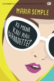Cover Ke Mana Kau Pergi, Bernadette? (Where Did You Go Bernadette?) oleh Maria Semple
