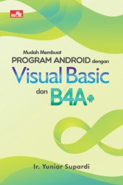 Mudah Membuat Program Android dengan Visual Basic dan B4A by Ir. Yuniar Supardi Cover