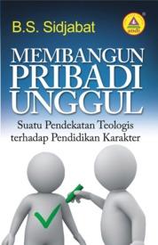 Cover Membangun Pribadi Unggul, Suatu Pendekatan Teologis Terhadap Pendidikan Karakter oleh BS. Sidjabat