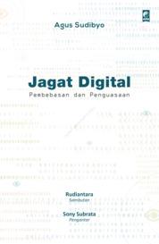 Jagat Digital: Pembebasan dan Penguasaan by Agus Sudibyo Cover