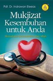 Mukjizat Kesembuhan Untuk Anda, Memahami Kesembuhan Dari Allah by Indrawan Eleeas Cover