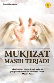 Mukjizat Masih Terjadi, Kisah-kisah Nyata Inspirasional Yang Membuktikan Mukjizat Tuhan Masih Ada by Agus Gunawan Cover