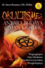 Okultisme: Antara Budaya Vs Iman Kristen, Pengungkapan Fakta Okultisme Dan Kiat Gereja Dalam Menghadapinya by Dr.Surya Kusuma, S.Th., M.Min Cover