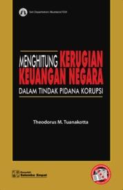 Cover Menghitung Kerugian Keuangan Negara dalam Tindak Pidana Korupsi oleh Theodorus M. Tuanakotta