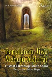 Perjalanan Jiwa Menunju Akhirat: Filsafat Eskatologi Mulla Sadra by Dr. Kholid al-Walid Cover