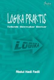 Cover Logika Praktis: Teknik Bernalar Benar oleh Abdul Hadi Fadli
