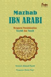 Cover Mazhab Ibn Arabi: Mengurai Paradoksalitas Tasybih dan Tanzih oleh Seyyed Ahmad Fazeli