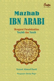 Mazhab Ibn Arabi: Mengurai Paradoksalitas Tasybih dan Tanzih by Seyyed Ahmad Fazeli Cover