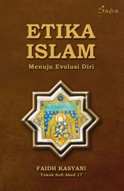 Etika Islam: Menuju Evolusi Diri by Faidh Kasyani Cover