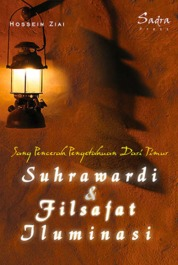 Cover Sang Pencerah Pengetahuan dari Timur: Suhrawardi dan Filsafat Iluminasi oleh Hossein Ziai