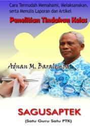 Cover Cara Termudah Memahami, Melaksanakan serta Menulis Laporan dan Artikel Penelitian Tindakan Kelas oleh Adnan M. Baralemba