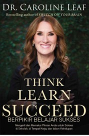 Cover Think Learn Succeed (Berpikir Belajar Sukses) oleh DR. Caroline Leaf