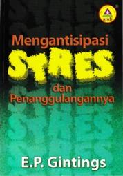 Cover Mengantisipasi Stres Dan Penanggulangannya oleh Elieser Perpulungen Gintings,DR.,Pdt.