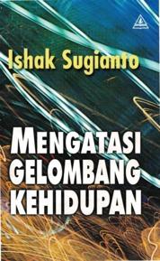 Cover Mengatasi Gelombang Kehidupan oleh Ishak Sugianto