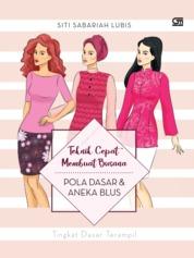Teknik Cepat Membuat Busana: Pola Dasar dan Aneka Blus by Siti Sabariah Lubis Cover