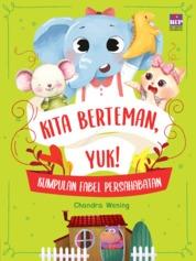 KITA BERTEMAN, YUK ! KUMPULAN FABEL PERSAHABATAN by CHANDRA WENING Cover