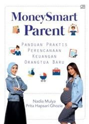 MoneySmart Parent: Panduan Praktis Perencanaan Keuangan Orang Tua Baru by Nadia Mulya & Prita Hapsari Ghozie Cover